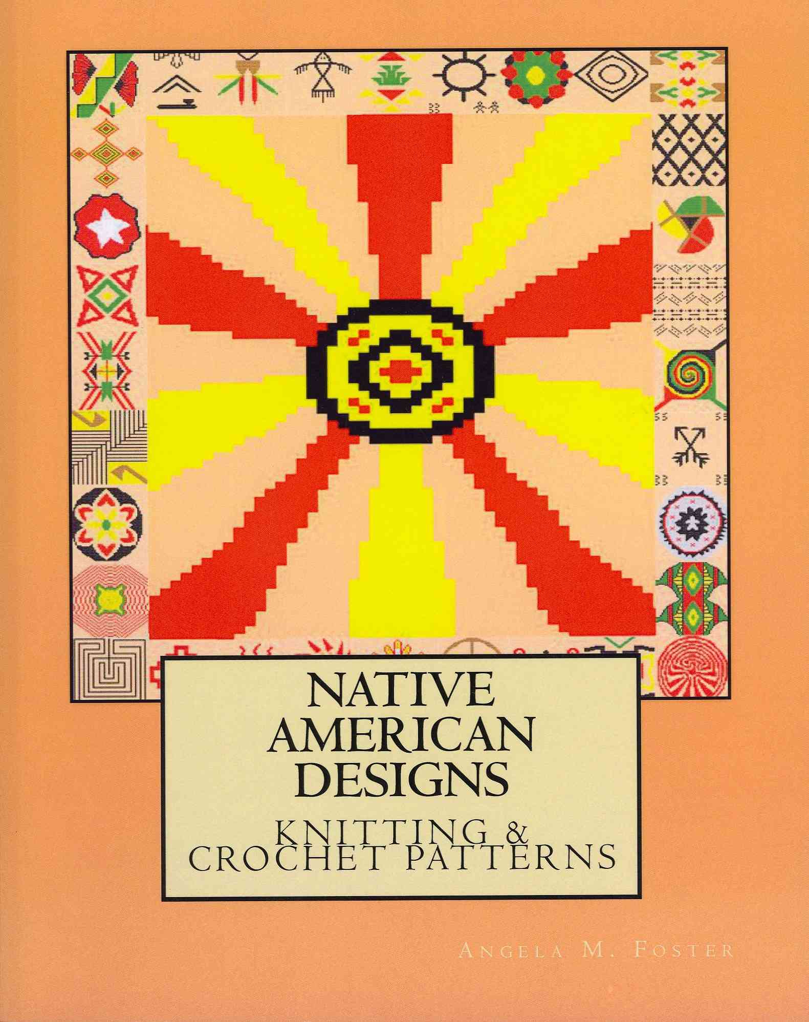 CreateSpace Native American Designs Knitting & Crochet Patterns by Foster, Angela M. [Paperback] at Sears.com